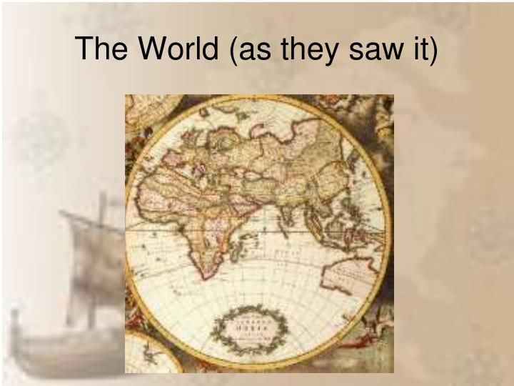 The World (as they saw it)