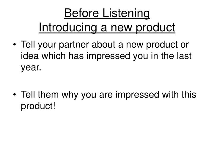 Before listening introducing a new product