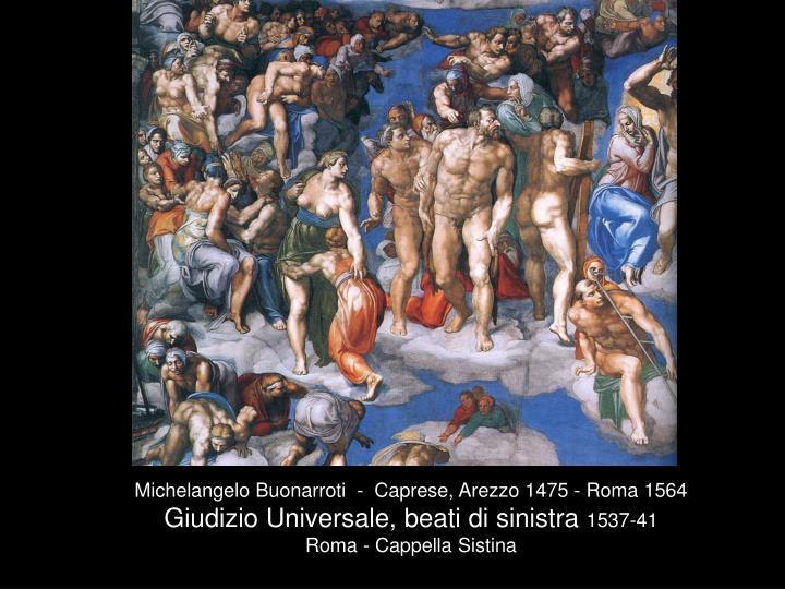 Michelangelo Buonarroti  -  Caprese, Arezzo 1475 - Roma 1564