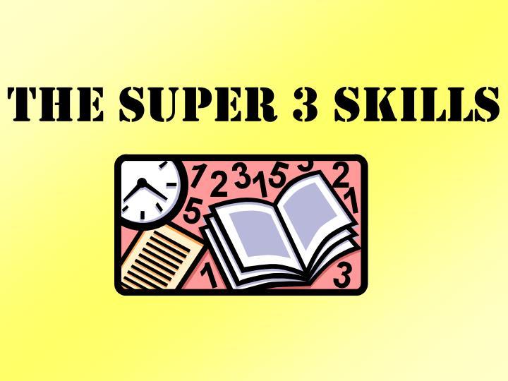 THE super 3 SKILLS