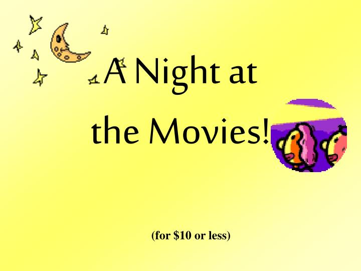 A Night at the Movies!