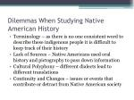 dilemmas when studying native american history
