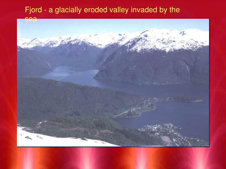 Fjord - a glacially eroded valley invaded by the sea