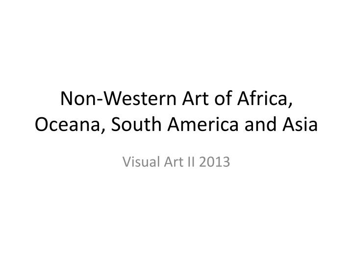 Non western art of africa oceana south america and asia