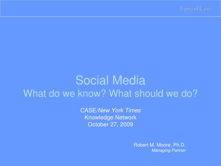 Social media what do we know what should we do