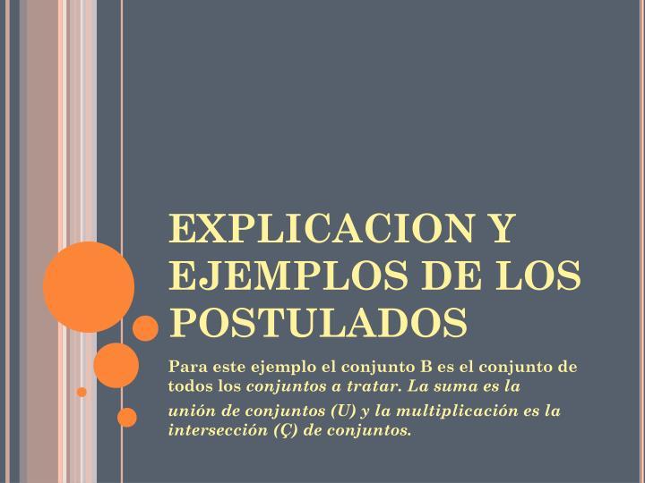 EXPLICACION Y EJEMPLOS DE LOS POSTULADOS