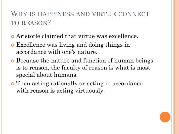 Why is happiness and virtue connect to reason?