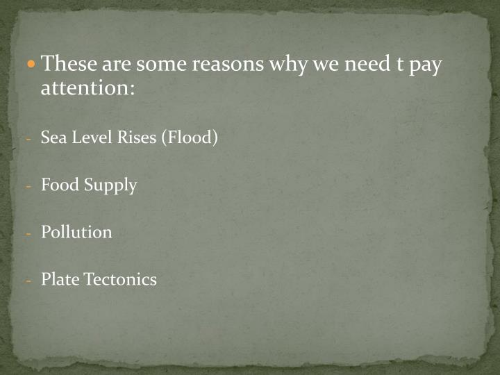 These are some reasons why we need t pay attention: