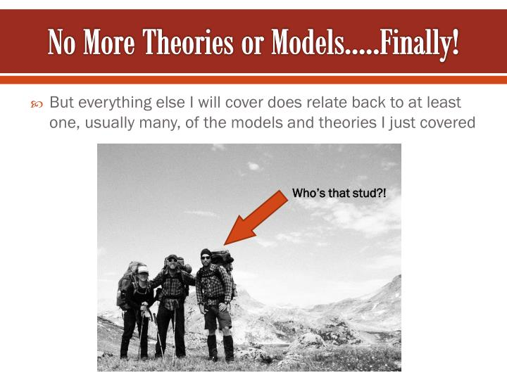 No More Theories or Models…..Finally!