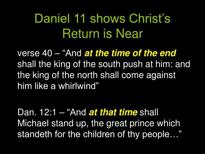 Daniel 11 shows Christ's Return is Near