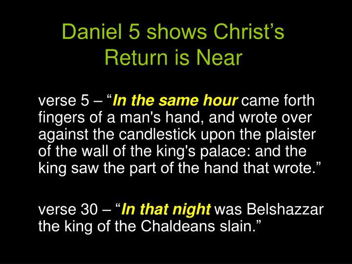 Daniel 5 shows Christ's Return is Near