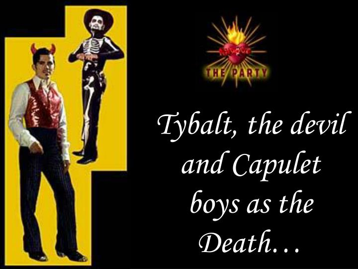Tybalt, the devil and Capulet boys as the Death…