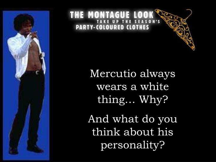 Mercutio always wears a white thing… Why?