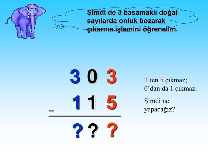 Şimdi de 3 basamaklı doğal sayılarda onluk bozarak çıkarma işlemini öğrenelim.
