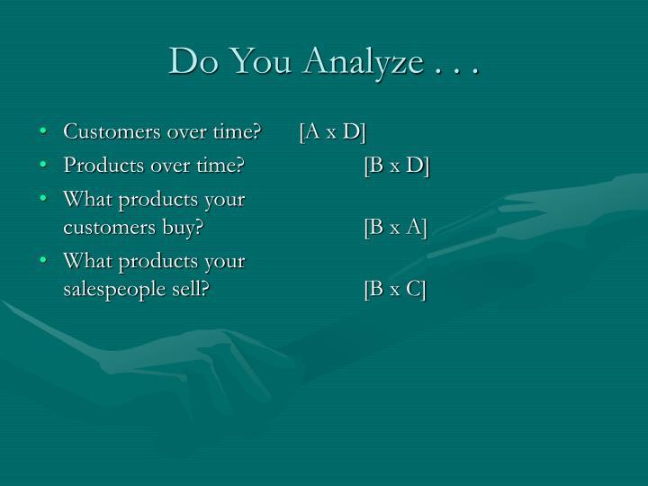 Do You Analyze . . .