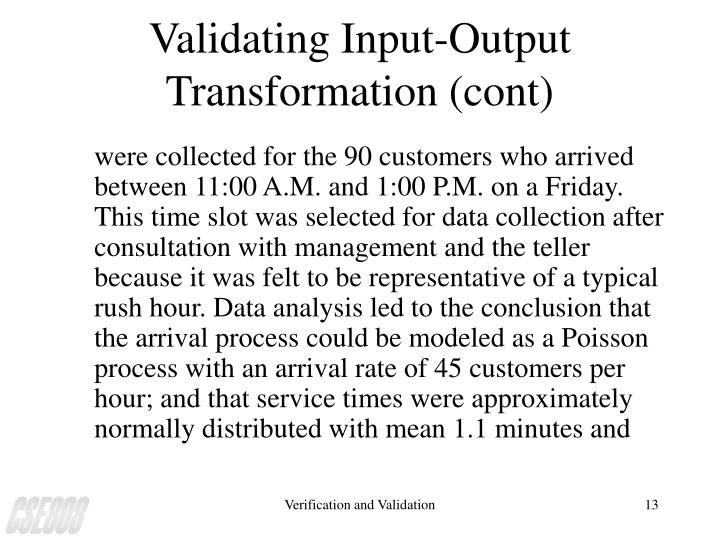 Validating Input-Output Transformation (cont)