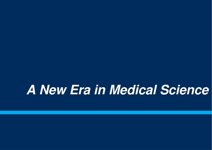 A New Era in Medical Science