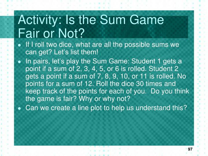 Activity: Is the Sum Game Fair or Not?