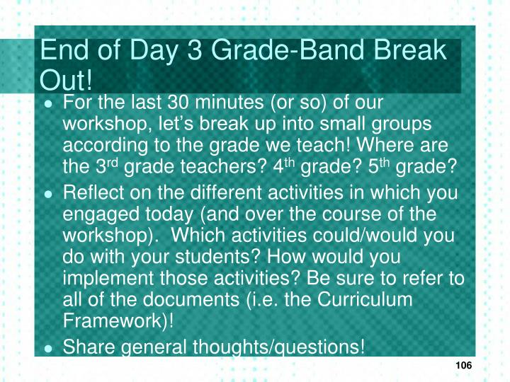 End of Day 3 Grade-Band Break Out!