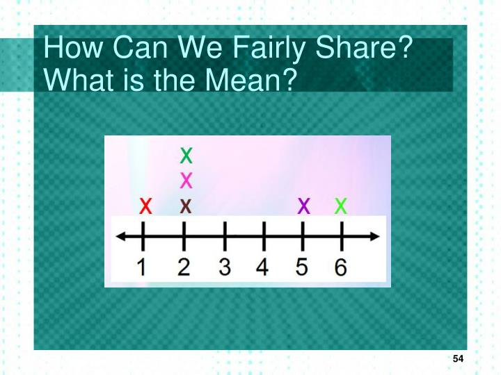 How Can We Fairly Share? What is the Mean?