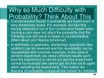 why so much difficulty with probability think about this