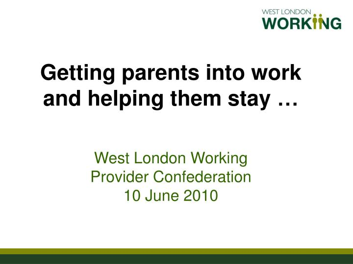 Getting parents into work and helping them stay …