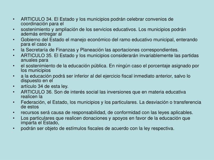 ARTICULO 34. El Estado y los municipios podrán celebrar convenios de coordinación para el