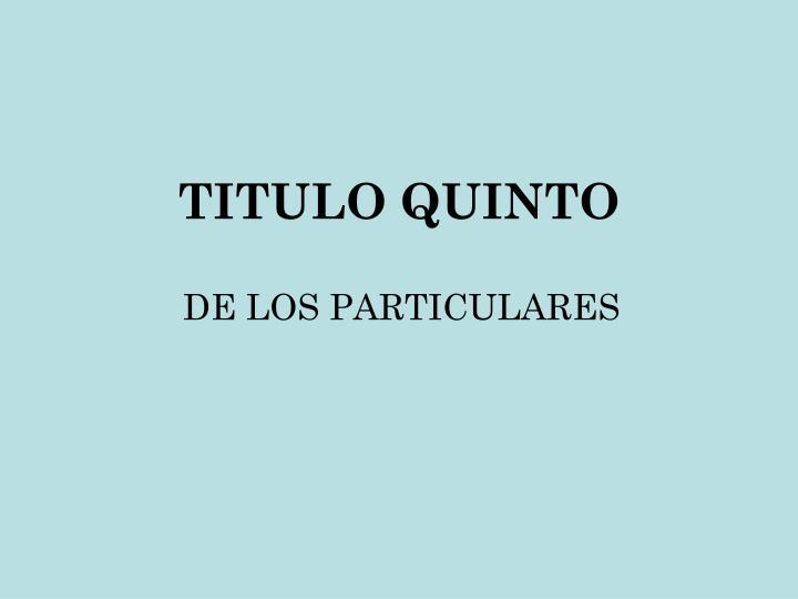 TITULO QUINTO