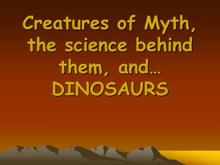 Creatures of myth the science behind them and dinosaurs