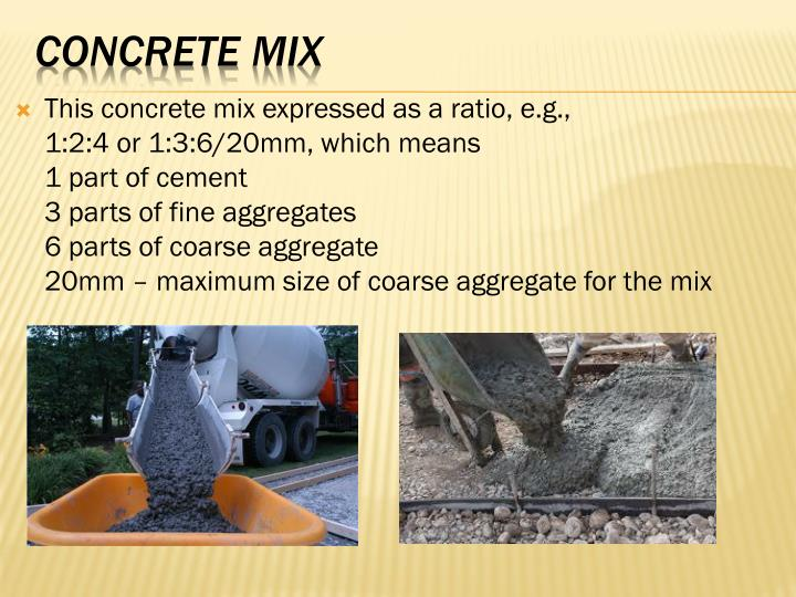 This concrete mix expressed as a ratio, e.g.,