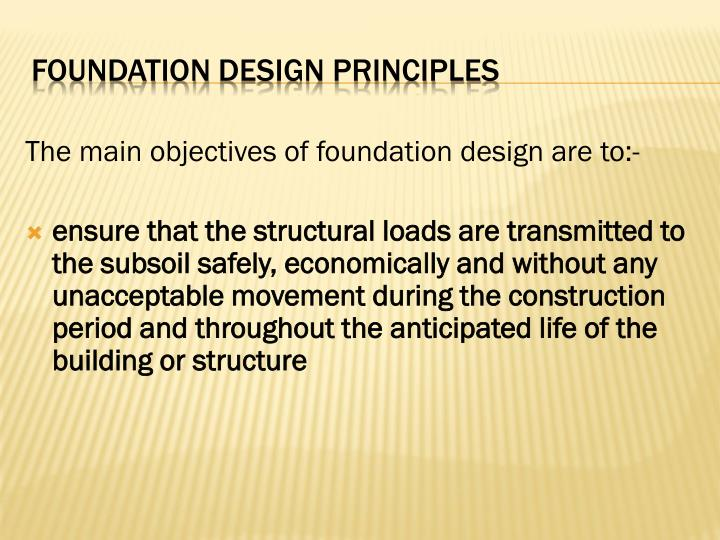 The main objectives of foundation design are