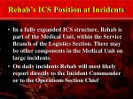 rehab s ics position at incidents