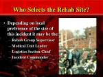 who selects the rehab site