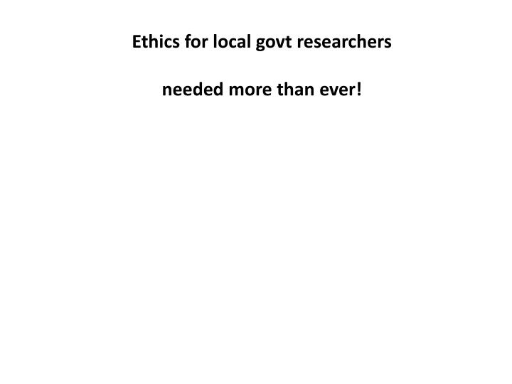 Ethics for local govt researchers