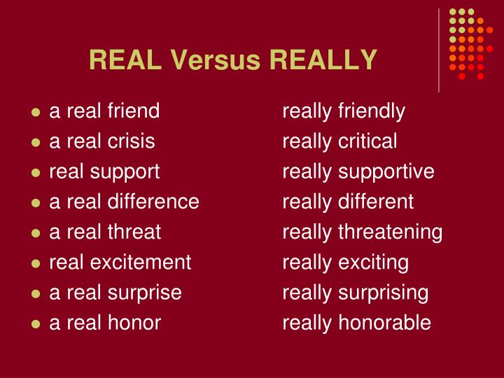 REAL Versus REALLY