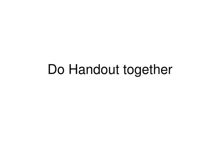 Do Handout together