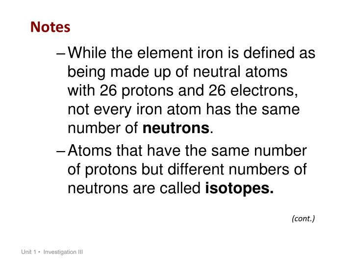 While the element iron is defined as being made up of neutral atoms with 26 protons and 26 electrons, not every iron atom has the same number of