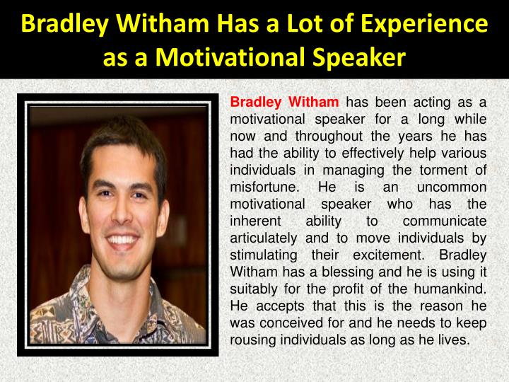 Bradley witham has a lot of experience as a motivational speaker