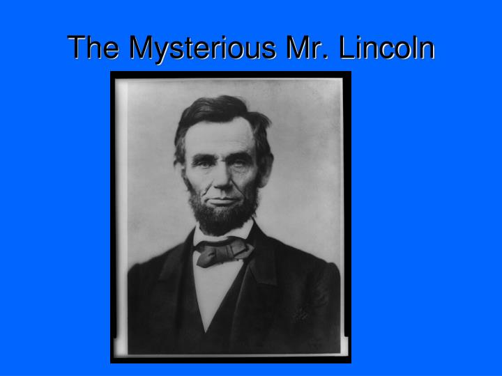 The mysterious mr lincoln