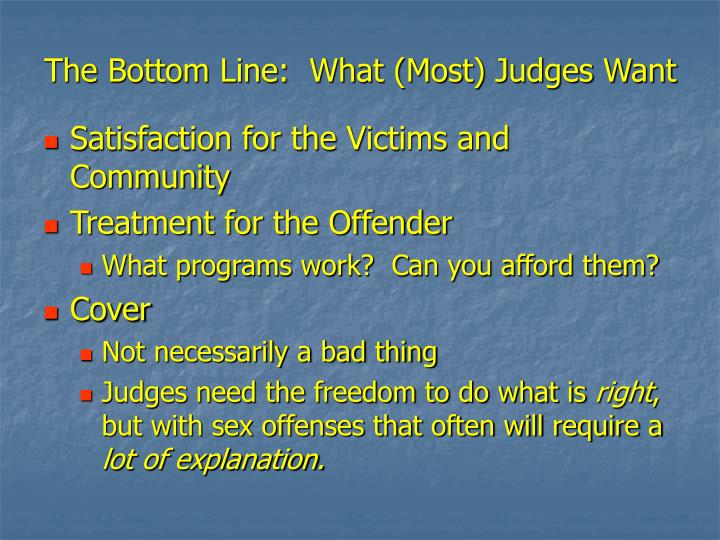 The Bottom Line:  What (Most) Judges Want