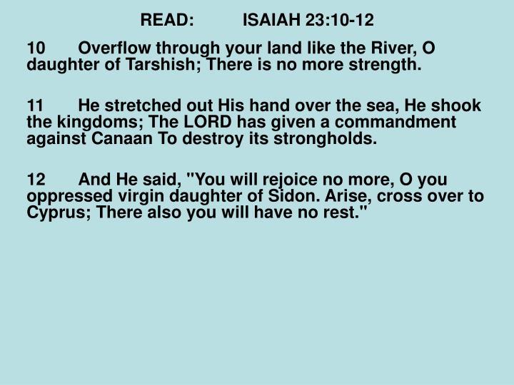 READ:ISAIAH 23:10-12