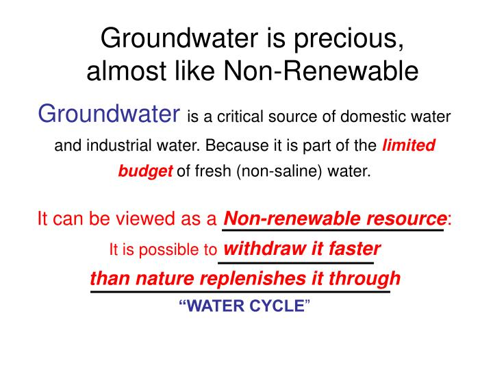 Groundwater is precious, almost like Non-Renewable
