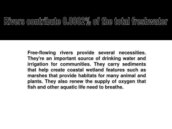 Rivers contribute 0.0002% of the total freshwater