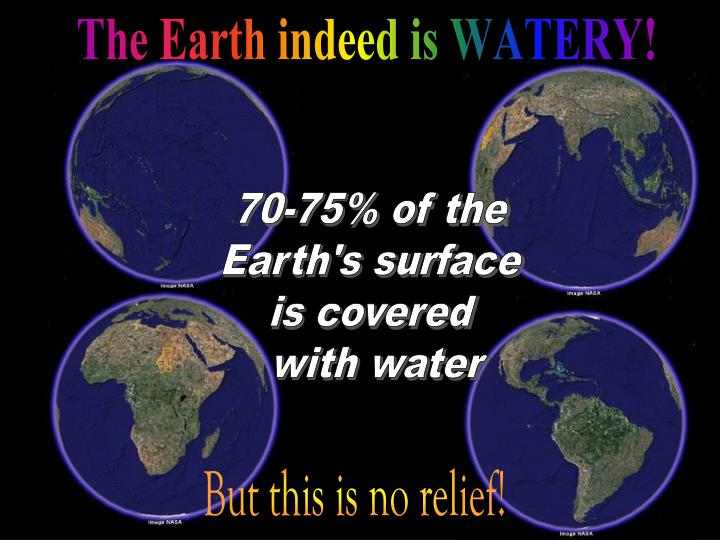 The Earth indeed is WATERY!