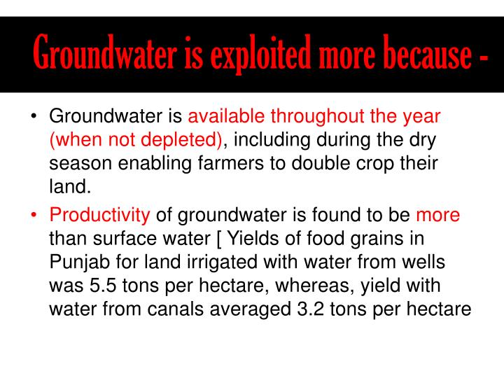 Groundwater is exploited more because -