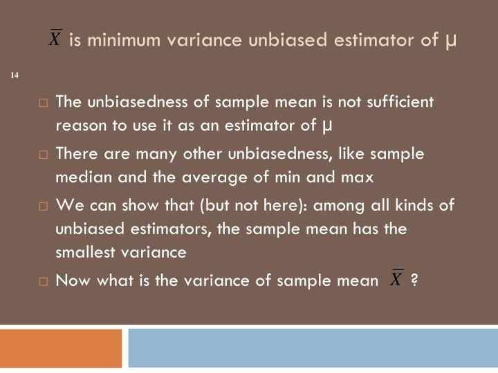 The unbiasedness of sample mean is not sufficient reason to use it as an estimator of µ