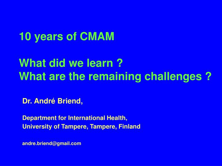 10 years of cmam what did we learn what are the remaining challenges