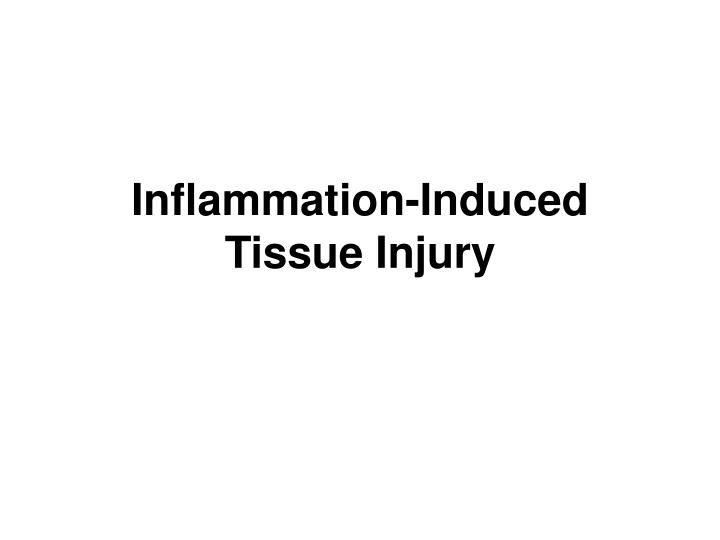 Inflammation-Induced Tissue Injury