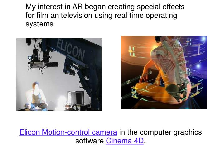 My interest in AR began creating special effects for film an television using real time operating sy...