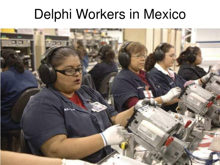 Delphi Workers in Mexico